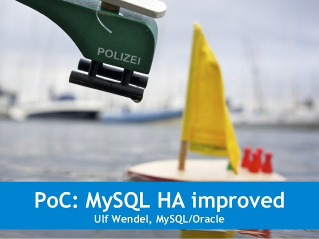 PoC: MySQL HA improved Ulf Wendel, MySQL/Oracle