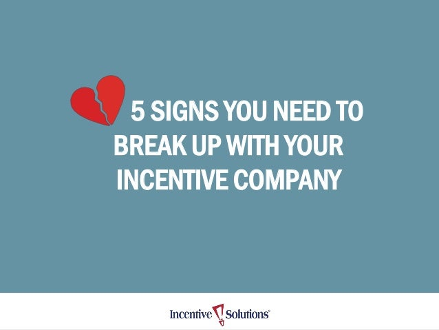 5 SIGNS YOU NEED TO BREAK UP WITH YOUR INCENTIVE COMPANY