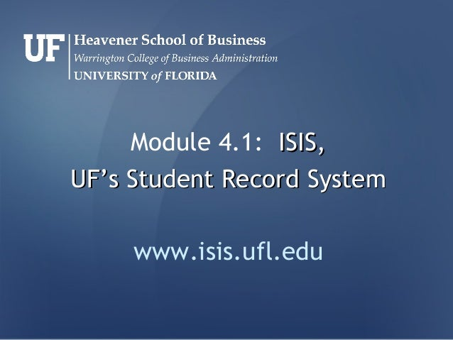 Module 4.1: ISIS,UF's Student Record System     www.isis.ufl.edu