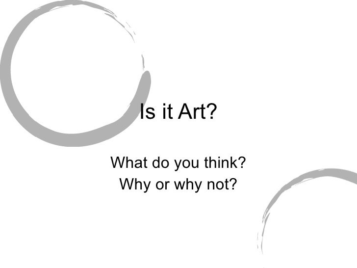 Is it Art? What do you think? Why or why not?