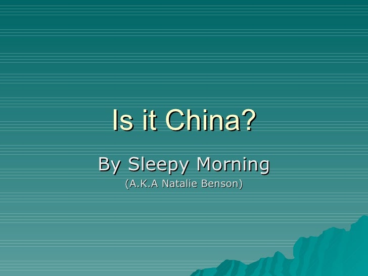 Is it China? By Sleepy Morning (A.K.A Natalie Benson)