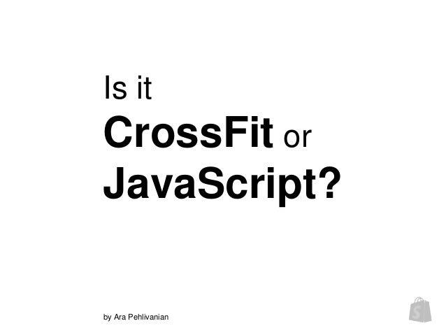 Is it CrossFit or JavaScript? by Ara Pehlivanian