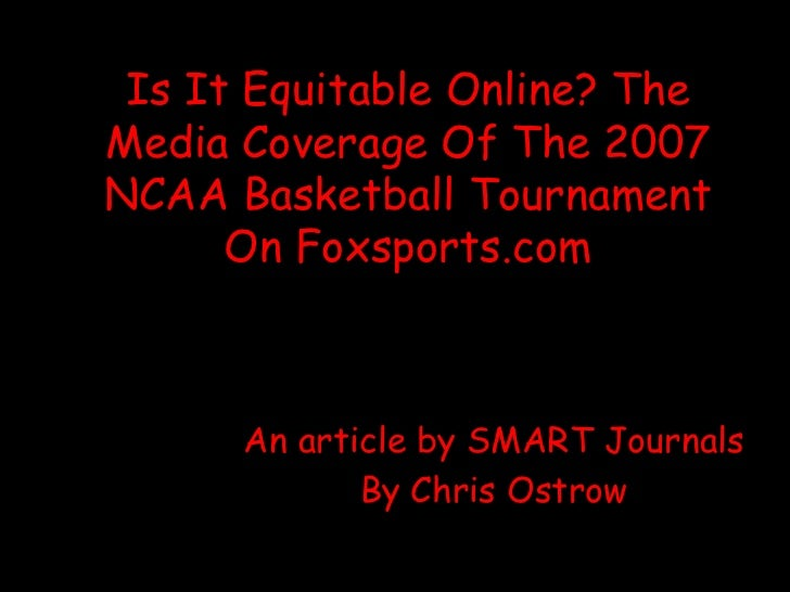 Is It Equitable Online? TheMedia Coverage Of The 2007NCAA Basketball Tournament      On Foxsports.com      An article by S...