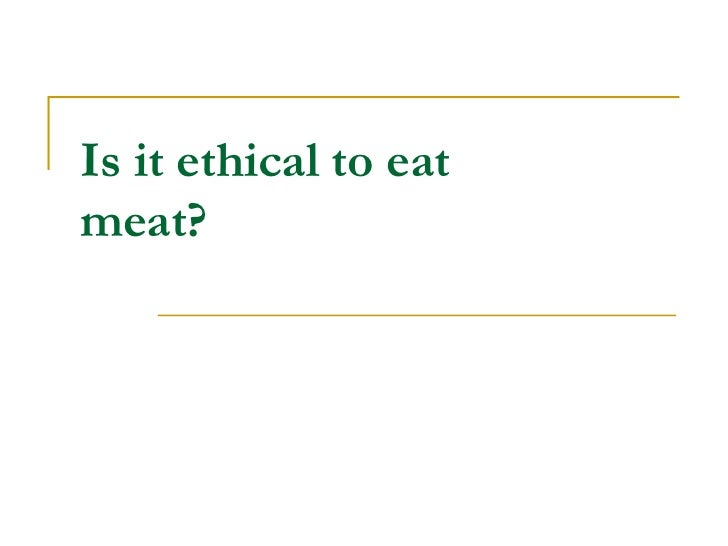 Is it ethical to eatmeat?
