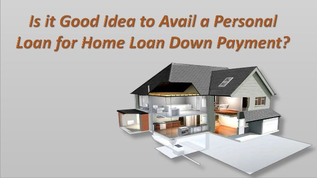 Is It Good Idea To Avail A Personal Loan For Home Loan Down