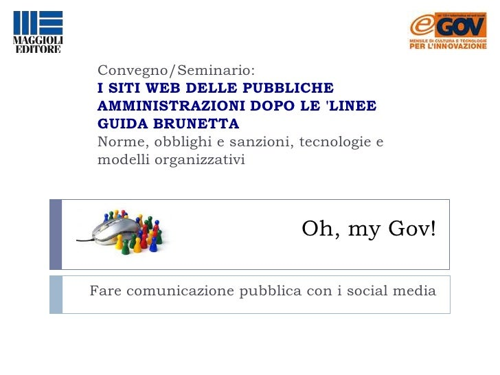 Oh, myGov!<br />Convegno/Seminario:<br />I SITI WEB DELLE PUBBLICHE AMMINISTRAZIONI DOPO LE 'LINEE GUIDA BRUNETTA<br />Nor...