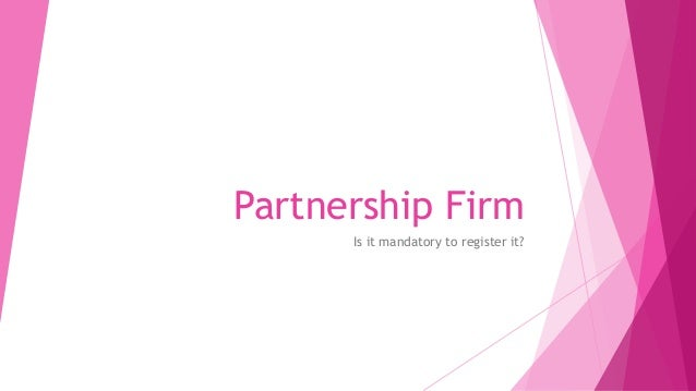 Partnership Firm      Is it mandatory to register it?