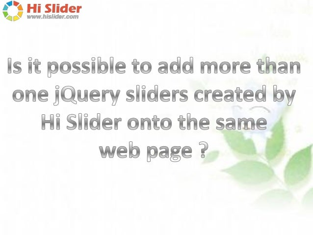 "Yes, with the ""Add prefix URL"" feature in Hi Slider, you add MORE THAN ONE jQuery image sliders into a same webpage (e.g.,..."
