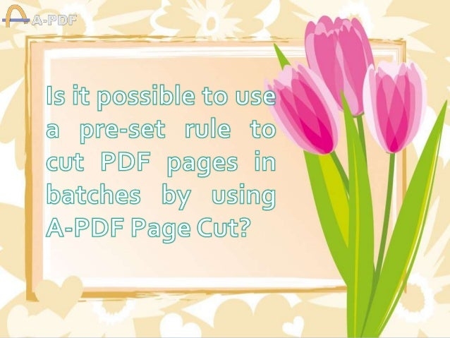 Is it possible to use a pre-set rule to cut PDF pages in batches by using A-PDF Page Cut?
