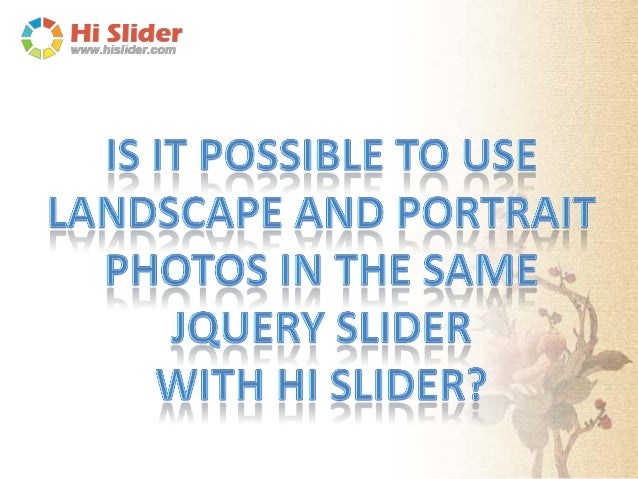 Yes, with Hi Slider, you can add both landscape and portrait photos in the same jQuery slider. This amazing jQuery image s...