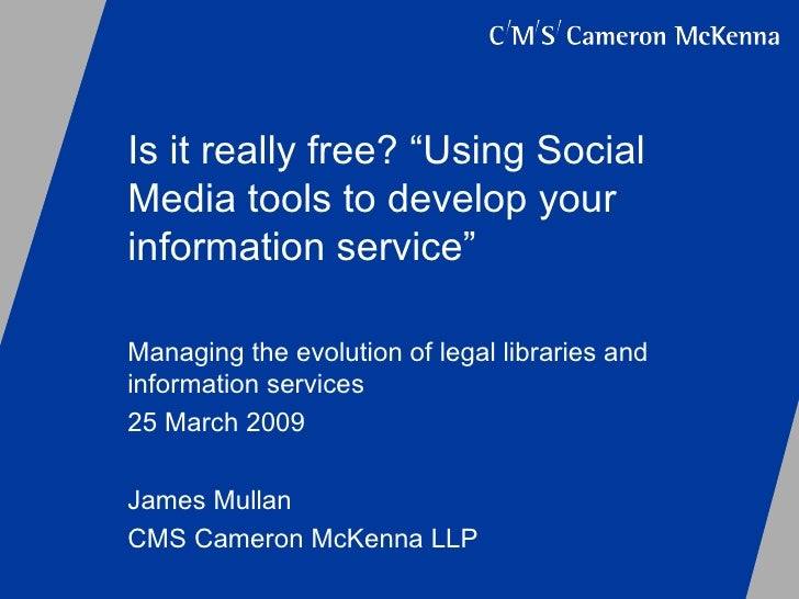 """Is it really free? """"Using Social Media tools to develop your information service"""" Managing the evolution of legal librarie..."""