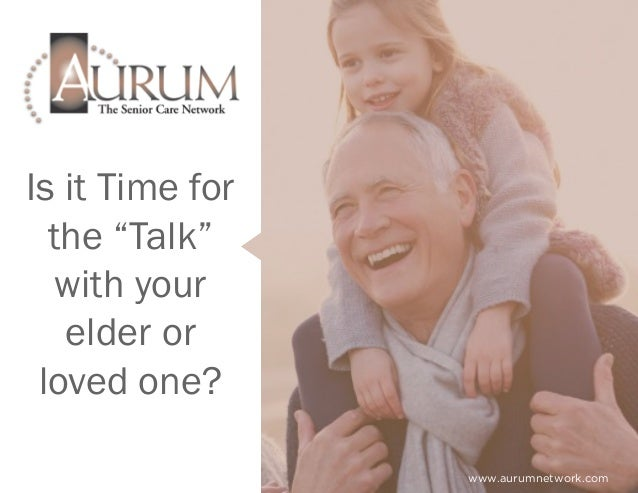 """Is it Time for the """"Talk"""" with your elder or loved one? www.aurumnetwork.com"""