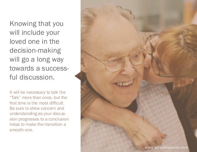 www.aurumnetwork.com Knowing that you will include your loved one in the decision-making will go a long way towards a succ...