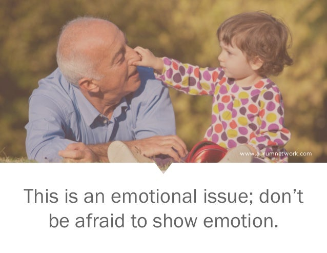 www.aurumnetwork.com This is an emotional issue; don't be afraid to show emotion.