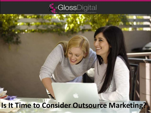 Is It Time to Consider Outsource Marketing?