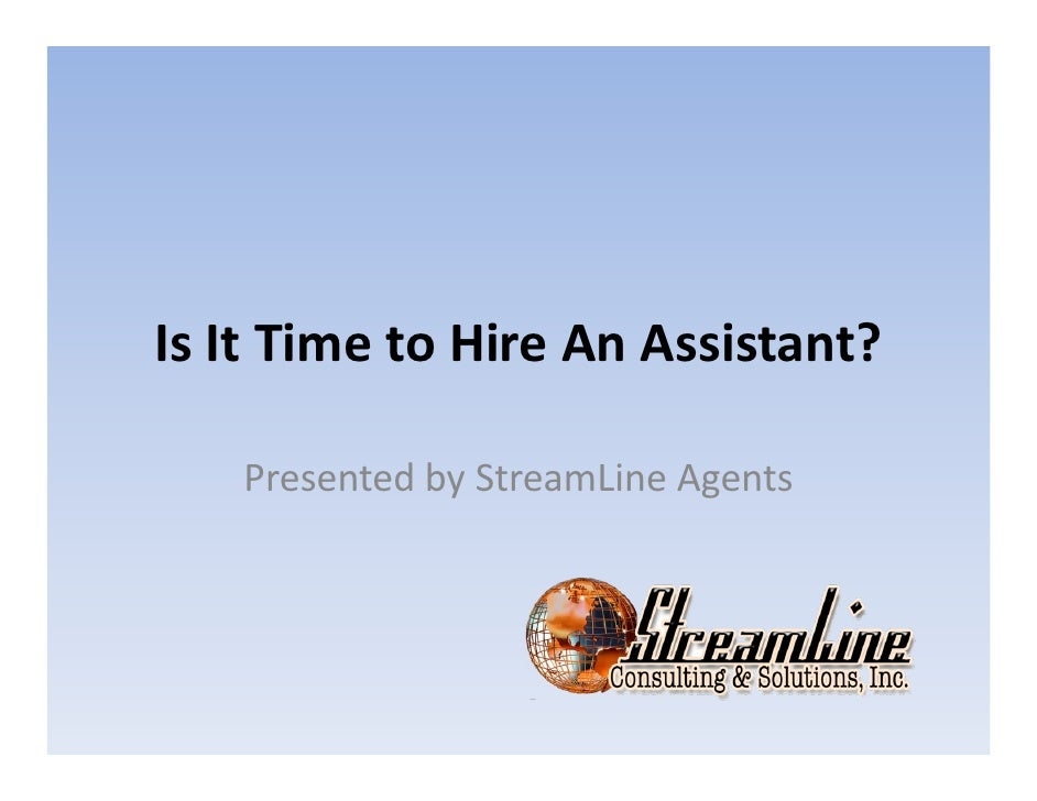 Is It Time to Hire An Assistant?   Presented by StreamLine Agents
