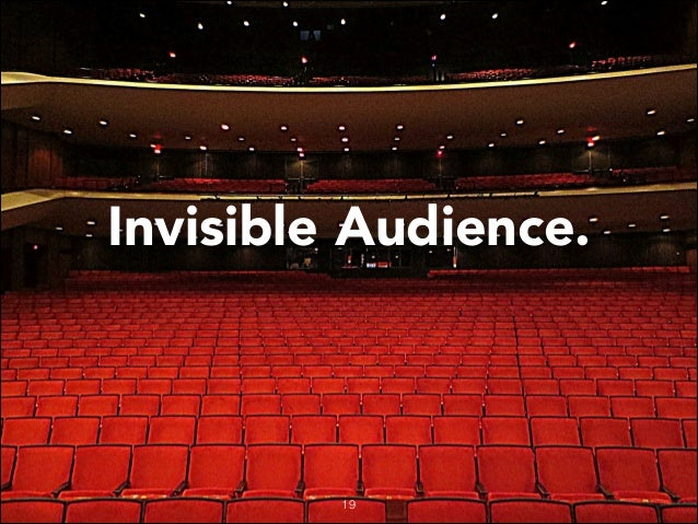 Invisible Audience.  19