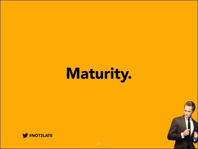Maturity.  20