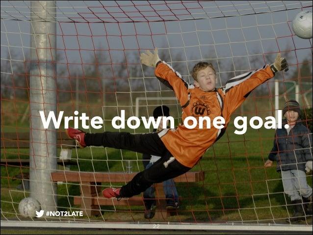 Write down one goal.  22