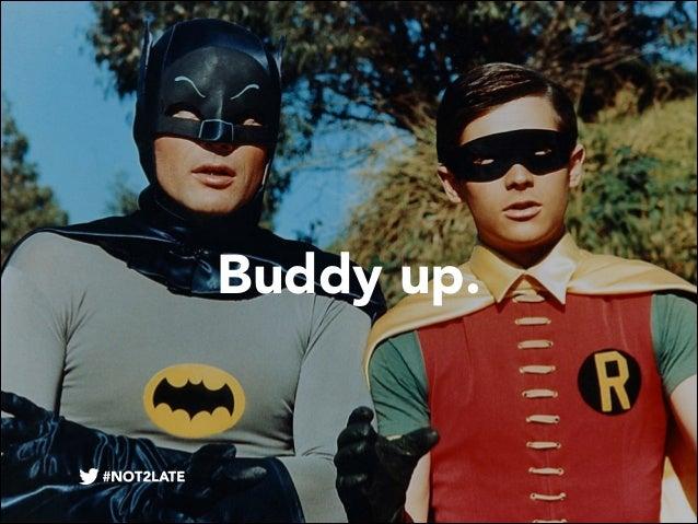 Buddy up.