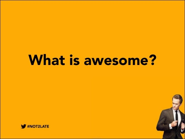 What is awesome?