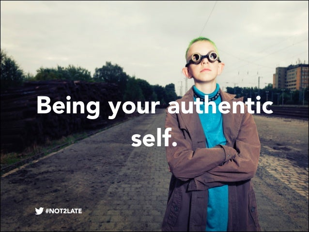 Being your authentic self.
