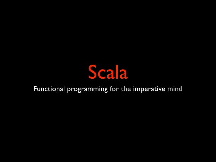 Scala Functional programming for the imperative mind