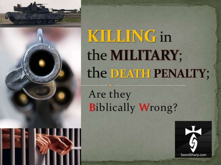 KILLINGin the MILITARY;the DEATHPENALTY;<br />Are they Biblically Wrong?<br />