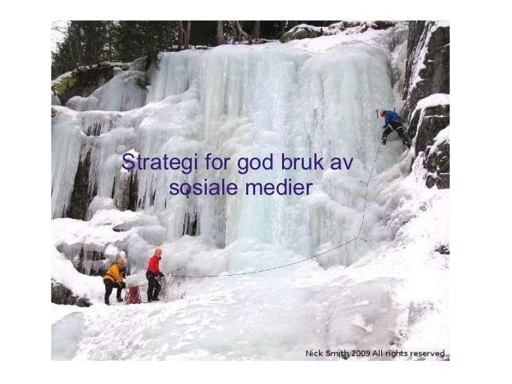 <ul><li> </li></ul>Strategi for god bruk av  sosiale medier