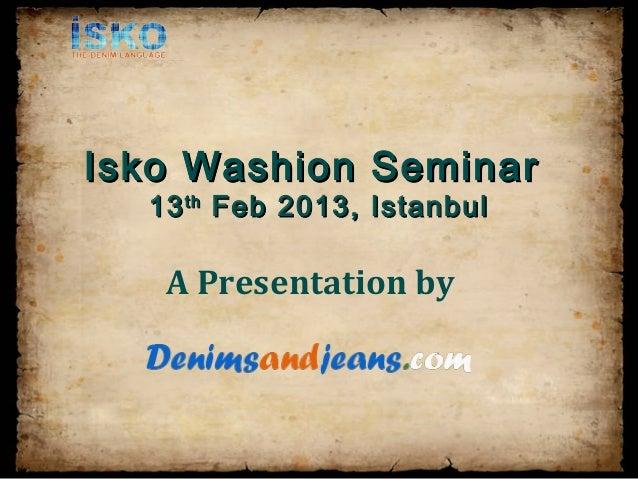 Isko Washion Seminar  13 th Feb 2013, Istanbul   A Presentation by