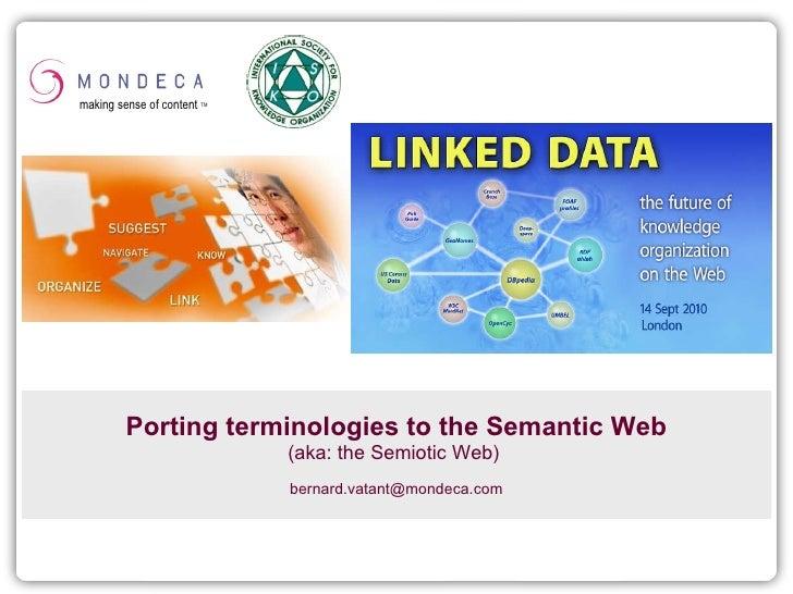 Porting terminologies to the Semantic Web (aka: the Semiotic Web)  bernard.vatant @ mondeca.com making sense of content  TM