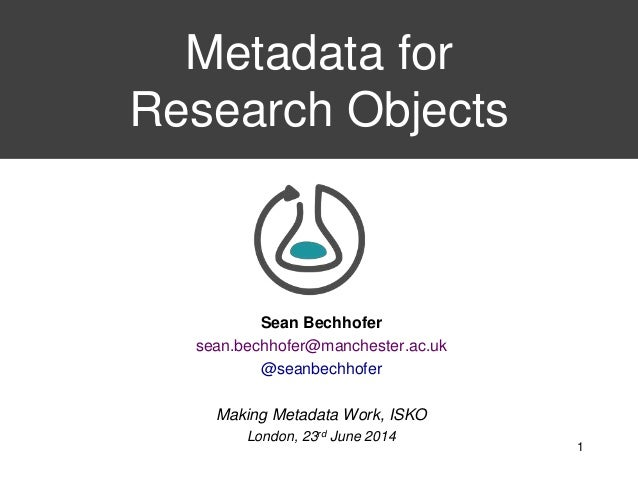Sean Bechhofer sean.bechhofer@manchester.ac.uk @seanbechhofer Making Metadata Work, ISKO London, 23rd June 2014 Metadata f...