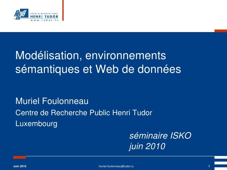 Juin 2010<br />muriel.foulonneau@tudor.lu<br />1<br />Modélisation, environnements sémantiques et Web de données<br />Muri...