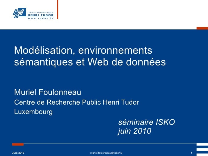 Modélisation, environnements sémantiques et Web de données Muriel Foulonneau Centre de Recherche Public Henri Tudor Luxemb...