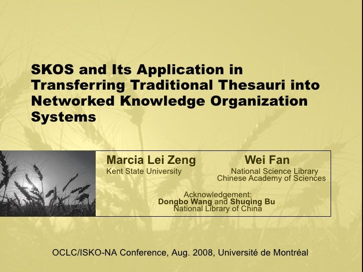 SKOS and Its Application in Transferring Traditional Thesauri into Networked Knowledge Organization Systems Marcia Lei Zen...