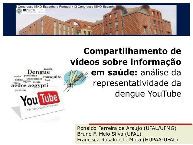 Compartilhamento de vídeos sobre informação em saúde: análise da representatividade da dengue YouTube  Ronaldo Ferreira de...