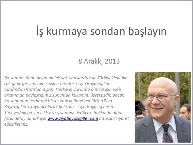 İş kurmaya sondan başlayın 8 Aralık, 2013 Bu sunum önde gelen melek yatırımcılardan ve Türkiye'deki bir çok genç girişimci...