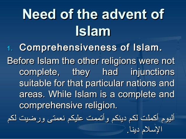 Need of the advent ofNeed of the advent of IslamIslam 1.1. Comprehensiveness of Islam.Comprehensiveness of Islam. Before I...