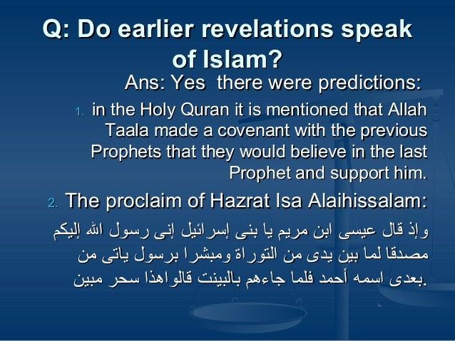 Q: Do earlier revelations speakQ: Do earlier revelations speak of Islam?of Islam? Ans: Yes there were predictions:Ans: Yes...