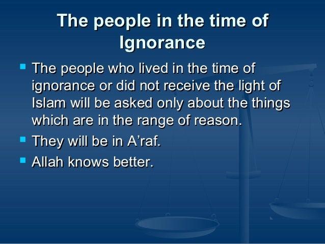 The people in the time ofThe people in the time of IgnoranceIgnorance  The people who lived in the time ofThe people who ...