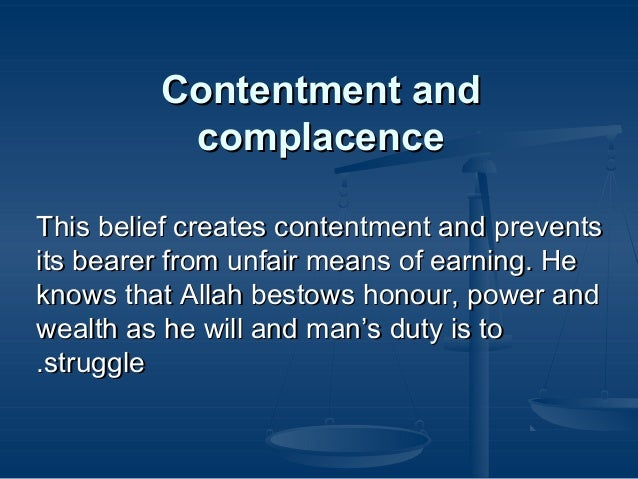 Contentment and complacence This belief creates contentment and prevents its bearer from unfair means of earning. He knows...