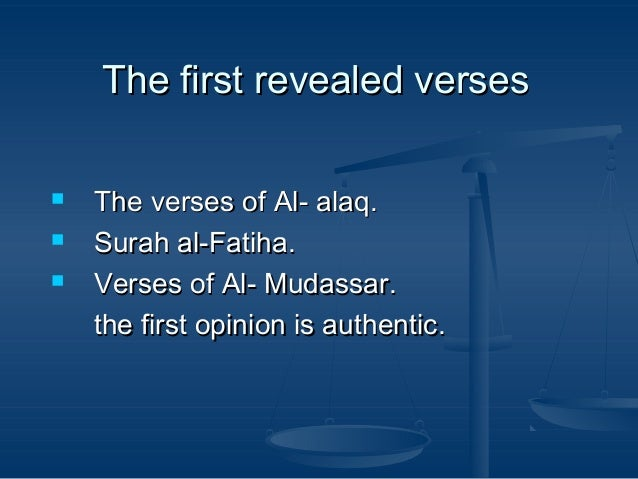 The first revealed verses     The verses of Al- alaq. Surah al-Fatiha. Verses of Al- Mudassar. the first opinion is aut...