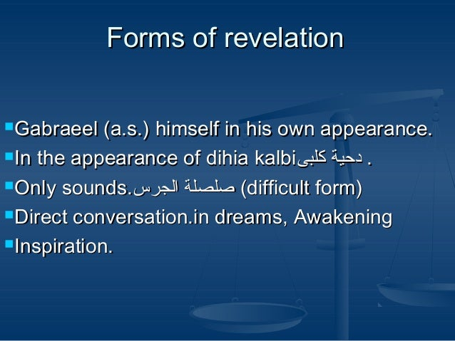 Forms of revelation Gabraeel  (a.s.) himself in his own appearance. In the appearance of dihia kalbi . دحية كلبى Only...