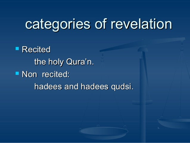 categories of revelation Recited the holy Qura'n.  Non recited: hadees and hadees qudsi. 
