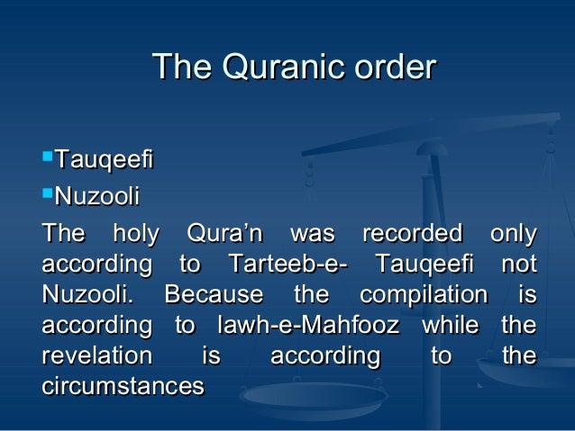 The Quranic order Tauqeefi Nuzooli  The holy Qura'n was recorded only according to Tarteeb-e- Tauqeefi not Nuzooli. Beca...