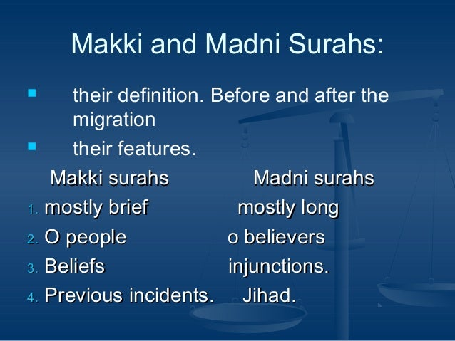 Makki and Madni Surahs: their definition. Before and after the migration  their features. Makki surahs Madni surahs 1. mo...