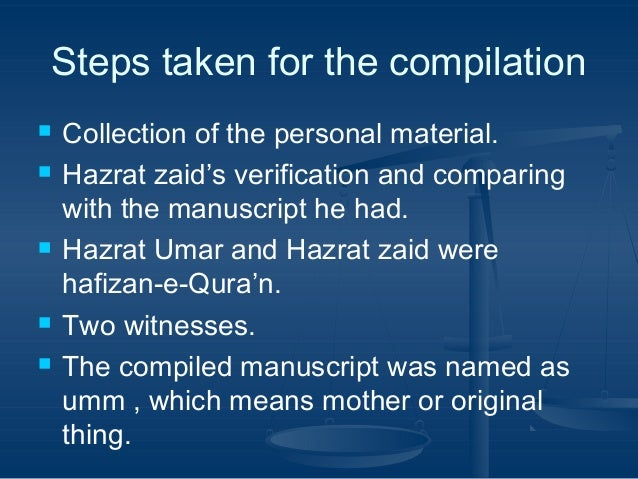 Steps taken for the compilation         Collection of the personal material. Hazrat zaid's verification and comparing...