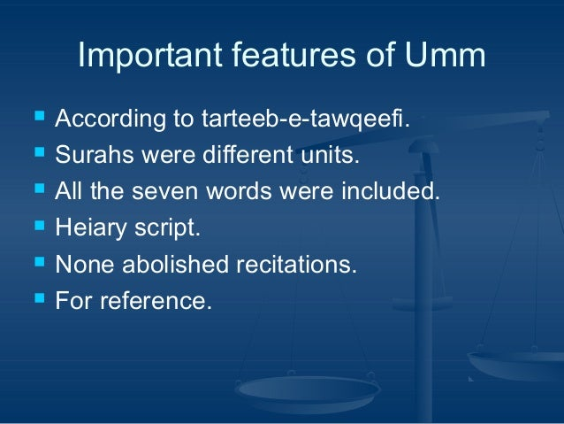 Important features of Umm        According to tarteeb-e-tawqeefi. Surahs were different units. All the seven words w...