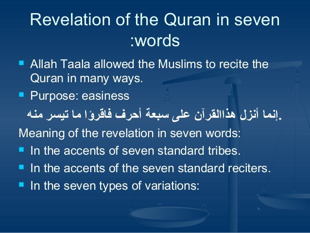 Revelation of the Quran in seven :words     Allah Taala allowed the Muslims to recite the Quran in many ways. Purpose: e...