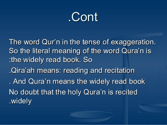 .Cont The word Qur'n in the tense of exaggeration. So the literal meaning of the word Qura'n is :the widely read book. So ...